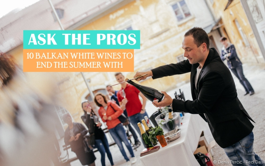 Ask the Pros: 10 Balkan White Wines to End the Summer With