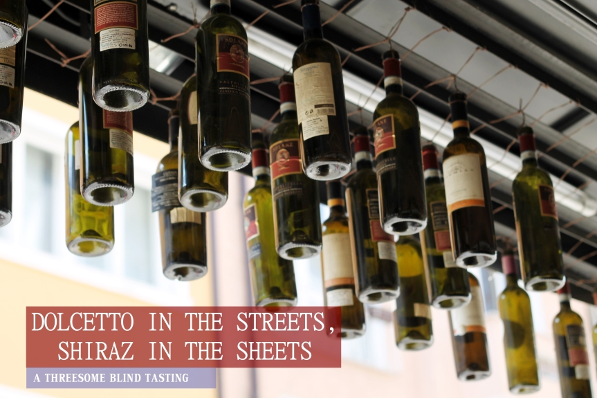 Dolcetto in the Streets, Shiraz in the Sheets: A Threesome Blind Tasting